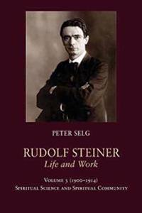 Rudolf Steiner, Life and Work: 1900-1914: Spiritual Science and Spiritual Community