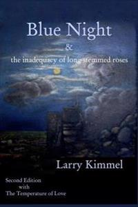 Blue Night: & the Inadequacy of Long-Stemmed Roses