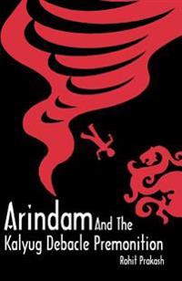 Arindam and the Kalyug Debacle Premonition