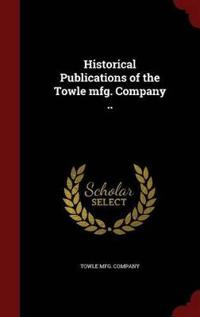 Historical Publications of the Towle Mfg. Company ..