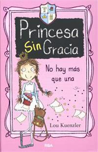 Princesa Sin Gracia: No Hay Mas Que Una