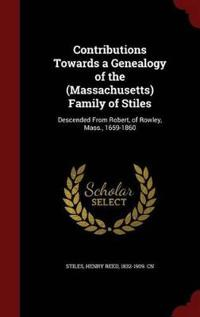 Contributions Towards a Genealogy of the (Massachusetts) Family of Stiles