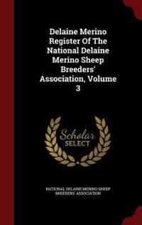 Delaine Merino Register of the National Delaine Merino Sheep Breeders' Association; Volume 3