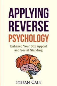 Applying Reverse Psychology - Enhance Your Sex Appeal and Social Standing