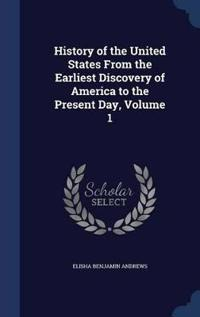 History of the United States from the Earliest Discovery of America to the Present Day; Volume 1