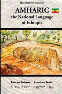 The Essential Guide to Amharic: The National Language of Ethiopia