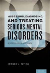 Assessing, Diagnosing, and Treating Serious Mental Disorders: A Bioecological Approach
