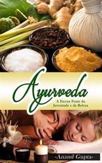 Ayurveda - A Eterna Fonte Da Juventude E Da Beleza