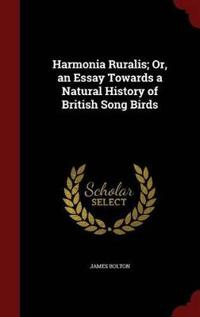 Harmonia Ruralis; Or, an Essay Towards a Natural History of British Song Birds