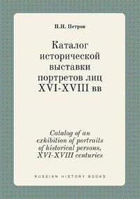 Catalog of an Exhibition of Portraits of Historical Persons, XVI-XVIII Centuries