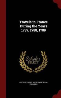 Travels in France During the Years 1787, 1788, 1789