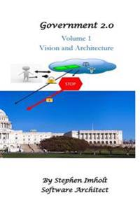 Government 2.0 Volume 1 Vision and Architecture
