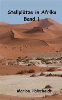 Stellplatze in Afrika - Band 1: Band 1