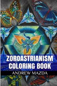 Zoroastrianism Coloring Book: Magianism Antistress and Eschatology Adult Coloring Book