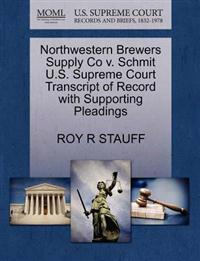 Northwestern Brewers Supply Co V. Schmit U.S. Supreme Court Transcript of Record with Supporting Pleadings