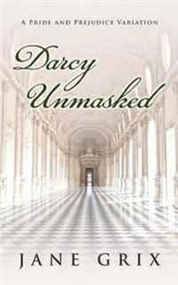 Darcy Unmasked: A Pride and Prejudice Variation