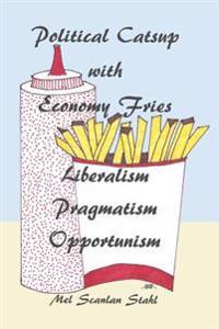Political Catsup with Economy Fries: Liberalism, Pragmatism, Opportunism