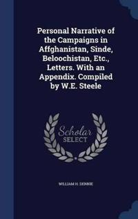 Personal Narrative of the Campaigns in Affghanistan, Sinde, Beloochistan, Etc., Letters. with an Appendix. Compiled by W.E. Steele