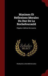 Maximes Et Reflexions Morales Du Duc de La Rochefoucauld