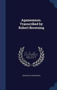 Agamemnon. Transcribed by Robert Browning