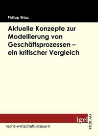 Aktuelle Konzepte zur Modellierung von Geschaftsprozessen - ein kritischer Vergleich