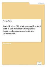 Zur Fehlenden Objektivierung Der Kennzahl Ebit in Der Berichterstattungspraxis Deutscher Kapitalmarktorientierter Unternehmen
