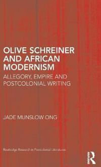 Olive Schreiner and African Modernism: Allegory, Empire and Postcolonial Writing