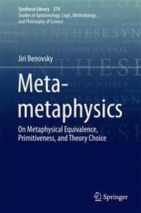 Meta-Metaphysics: On Metaphysical Equivalence, Primitiveness, and Theory Choice