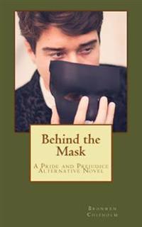 Behind the Mask: A Pride and Prejudice Alternative Novel