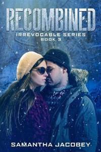 Recombined: Book 3 of the Irrevocable Series