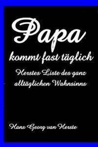 Papa Kommt Fast Taeglich: Herstes Liste Des Ganz Alltaeglichen Wahnsinns