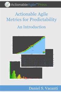 Actionable Agile Metrics for Predictability: An Introduction