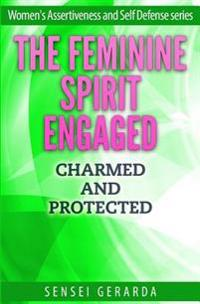 The Feminine Spirit Engaged.: Charmed and Protected