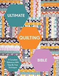 Ultimate quilting bible - a complete reference with step-by-step techniques