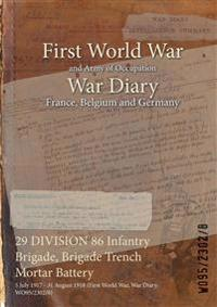 29 DIVISION 86 Infantry Brigade, Brigade Trench Mortar Battery : 5 July 1917 - 31 August 1918 (First World War, War Diary, WO95/2302/8)