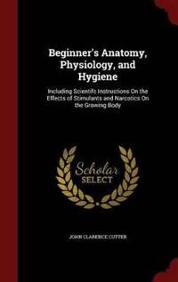 Beginner's Anatomy, Physiology, and Hygiene