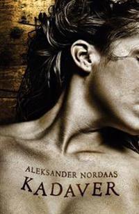 Kadaver: Døden viser seg å være noe levende - Aleksander Nordaas pdf epub