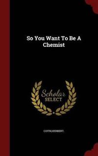So You Want to Be a Chemist