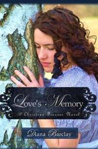 Love's Memory: A Pioneer Christian Romance
