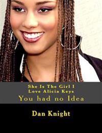 She Is the Girl I Love Alicia Keys: You Had No Idea