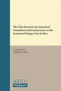 The Class Reunion--An Annotated Translation and Commentary on the Sumerian Dialogue Two Scribes