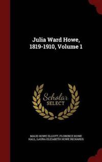 Julia Ward Howe, 1819-1910, Volume 1