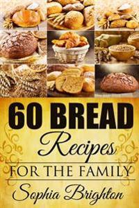 60 Bread Recipes: For the Family