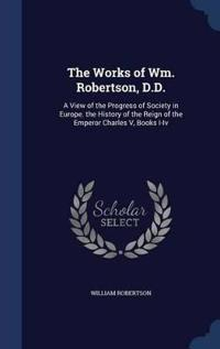 The Works of Wm. Robertson, D.D.