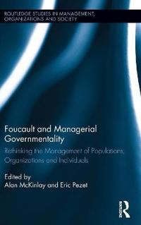 Foucault and Managerial Governmentality: Rethinking the Management of Populations, Organizations and Individuals