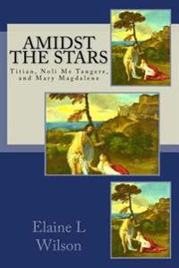 Amidst the Stars: Titian, Noli Me Tangere, and Mary Magdalene