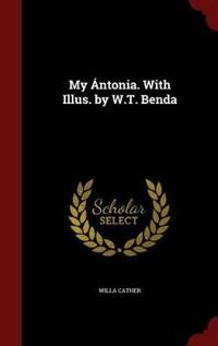 My Antonia. with Illus. by W.T. Benda