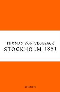 Stockholm 1851 : staden, människorna och den konservativa revolten - Thomas von Vegesack pdf epub