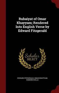 Rubaiyat of Omar Khayyam; Rendered Into English Verse by Edward Fitzgerald