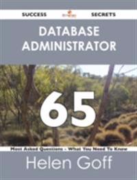 Database Administrator 65 Success Secrets - 65 Most Asked Questions On Database Administrator - What You Need To Know